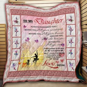 Personalized Ballet To My Daughter Quilt Blanket From Mom I Can Promise To Love You For The Rest Of Mine Great Customized Blanket Gifts For Birthday Christmas Thanksgiving