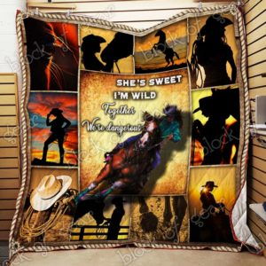 Cowgirl She's Sweet I'm Wild Together We're Dangerous Quilt Blanket Great Customized Blanket Gifts For Birthday Christmas Thanksgiving