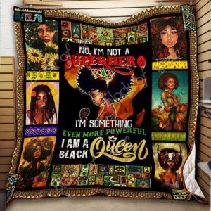 I'm Not A Superhero I'm Something Even More Powerful I Am A Black Queen Quilt Blanket Great Customized Blanket Gifts For Birthday Christmas Thanksgiving