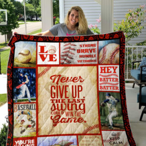 Baseball Never Give Up The Last Swing Could Win The Game Quilt Blanket Great Customized Gifts For Birthday Christmas Thanksgiving Perfect Gifts For Baseball Lover