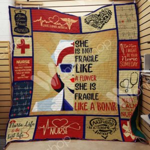 Nurse She Is Not Fragile Like A Flower Quilt Blanket Great Customized Gifts For Birthday Christmas Thanksgiving Perfect Gift For Nurse