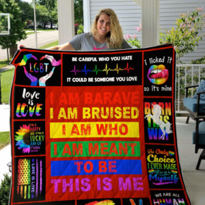 Lgbt I'm Brave I'm Bruised I'm Who I'm Meant To Be This Is Me Quilt Blanket Great Customized Blanket Gifts For Birthday Christmas Thanksgiving