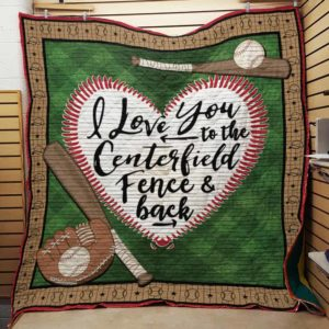 Baseball I Love You To The Centerfield Fence And Back Quilt Blanket Great Customized Gifts For Birthday Christmas Thanksgiving Perfect Gifts For Baseball Lover