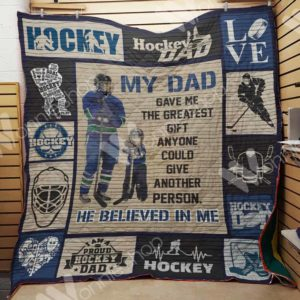 Ice Hockey Dad Gave Me The Greatest Gift Quilt Blanket Great Customized Gifts For Birthday Christmas Thanksgiving Father's Day Perfect Gifts For Ice Hockey Lover