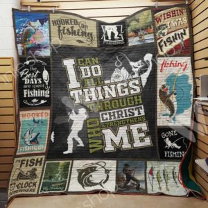 Fishing I Can Do All Things Through Christ Quilt Blanket Great Customized Gifts For Birthday Christmas Thanksgiving Perfect Gifts For Fishing Lover