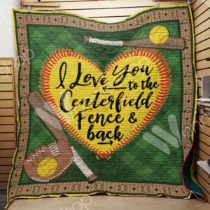 Softball I Love You To The Centerfield Fence Quilt Blanket Great Customized Gifts For Birthday Christmas Thanksgiving Perfect Gifts For Softball Lover