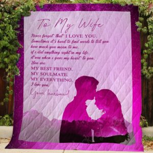My Wife – You Are My Best Friend, My Soulmate, My Everything Quilt Blanket