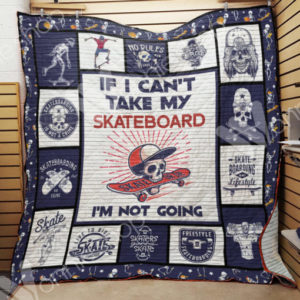 Skateboarding Skull If I Can't Take My Skateboard Quilt Blanket Great Customized Gifts For Birthday Christmas Thanksgiving Perfect Gifts For Skull Lover
