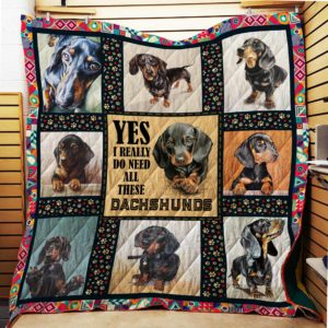 Yes I Really Do Need All These Dachshunds Quilt Blanket Great Customized Blanket Gifts For Birthday Christmas Thanksgiving