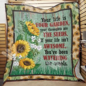 Sunflower Your Life Is Your Garden Quilt Blanket Great Customized Gifts For Birthday Christmas Thanksgiving Perfect Gifts For Sunflower Lover