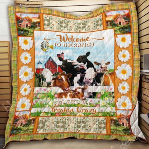 Funny Cows Welcome To The Ranch We're All Crazy Quilt Blanket Great Customized Blanket Gifts For Birthday Christmas Thanksgiving