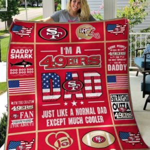 I'm A San Francisco 49ers Dad Just Like A Normal Dad Except Much Cooler Quilt Blanket Great Customized Blanket Gifts For Birthday Christmas Thanksgiving
