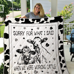 Cow Sorry For What I Said When We Were Working Cattle Quilt Blanket Great Customized Blanket Gifts For Birthday Christmas Thanksgiving