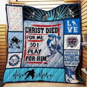 Ice Hockey Christ Died For Me So I Play For Him Quilt Blanket Great Customized Blanket Gifts For Birthday Christmas Thanksgiving