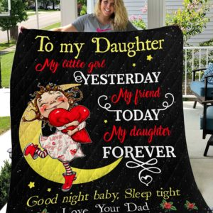 Personalized Family To My Daughter From Dad My Little Girl Yesterday My Friend Today Quilt Blanket Great Customized Gifts For Birthday Christmas Thanksgiving Perfect Gifts For Daughter