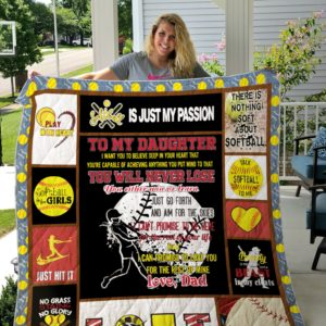 Personalized Softball To My Daughter From Dad Softball Is My Passion Quilt Blanket Great Customized Gifts For Birthday Christmas Thanksgiving Perfect Gifts For Softball Lover