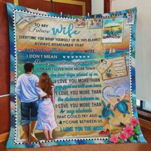 Personalized Sea Turtle To My Future Wife Quilt Blanket I Love You The Most Great Customized Blanket Gifts For Birthday Christmas Thanksgiving
