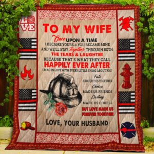 Personalized Firefighter To My Wife From Husband Once Upon A Time Quilt Blanket Great Customized Gifts For Birthday Christmas Thanksgiving Wedding Valentine's Day