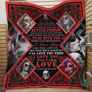 Personalized Skull To My Wife Quilt Blanket From Husband I'll Love You Then I Love You Forever And Always Great Customized Blanket Gifts For Birthday Christmas Thanksgiving