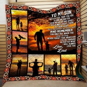 Personalized To My Son From Dad Never Feel That You Are Alone Quilt Blanket Great Customized Gifts For Birthday Christmas Thanksgiving