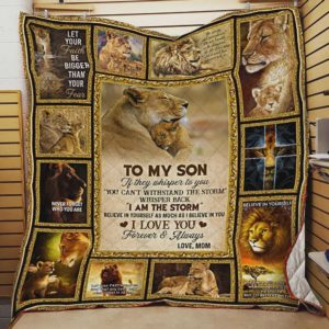 Personalized Lion To My Son From Mom I Am The Storm Quilt Blanket Great Customized Gifts For Birthday Christmas Thanksgiving