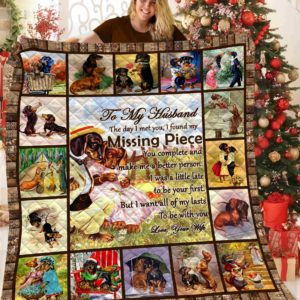 Personalized Dachshund To My Husband Quilt Blanket From Wife The Day I Met You I Found My Missing Piece You Complete And Make Me A Better Person Great Customized Blanket Gifts For Birthday Christmas Thanksgiving