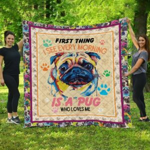 First Thing I See Every Morning Is A Pug Who Loves Me Quilt Blanket Great Customized Blanket Gifts For Birthday Christmas Thanksgiving