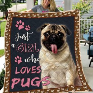 Just A Girl Who Loves Pugs Quilt Blanket Great Customized Blanket Gifts For Birthday Christmas Thanksgiving