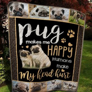 Pug Makes Me Happy Humans Make My Head Hurt Quilt Blanket Great Customized Blanket Gifts For Birthday Christmas Thanksgiving