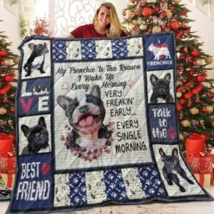 My Frenchie Is The Reason I Wake Up Every Morning Quilt Blanket Great Customized Blanket Gifts For Birthday Christmas Thanksgiving