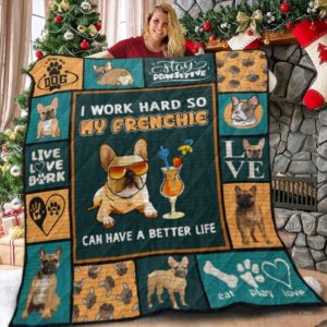 French Bulldog I Work Hard So My Frenchie Can Have A Better Life  Quilt Blanket Great Customized Blanket Gifts For Birthday Christmas Thanksgiving