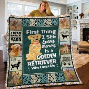 First Thing I See Every Morning Is A Golden Retriever Who Loves Me Quilt Blanket Great Customized Blanket Gifts For Birthday Christmas Thanksgiving