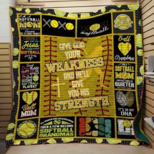 Softball Give God Your Weakness And He'll Give You His Strength Quilt Blanket Great Customized Blanket Gifts For Birthday Christmas Thanksgiving