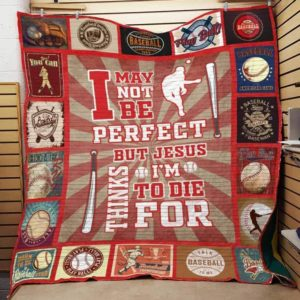 Baseball I May Not Be Perfect But Jesus Thinks I'm To Die For Quilt Blanket Great Customized Blanket Gifts For Birthday Christmas Thanksgiving