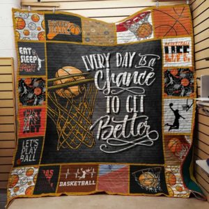 Basketball Everyday Is A Chance To Get Better Quilt Blanket Great Customized Blanket Gifts For Birthday Christmas Thanksgiving