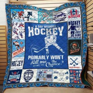 A Day Without Hockey Probably Won't Kill Me But Why Take The Chance Quilt Blanket Great Customized Blanket Gifts For Birthday Christmas Thanksgiving