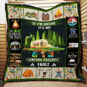 If I'm Drunk It's My Camping Friends Fault Quilt Blanket Great Customized Blanket Gifts For Birthday Christmas Thanksgiving