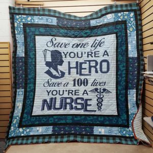 Save One Life You're Hero Save A 100 Lives You're A Nurse Quilt Blanket Great Customized Blanket Gifts For Birthday Christmas Thanksgiving