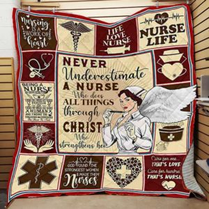 Never Underestimate A Nurse Who Does All Things Throuh Christ Who Strengthens Me Quilt Blanket Great Customized Blanket Gifts For Birthday Christmas Thanksgiving
