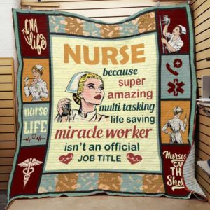 Nurse Because Super Amazing Multi Tasking Life Saving Miracle Worker Isn't An Official Job Tiltle Quilt Blanket Great Customized Blanket Gifts For Birthday Christmas Thanksgiving