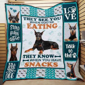Doberman Pinscher They See You When You're Eating They Know When You Have Snacks Quilt Blanket Great Customized Blanket Gifts For Birthday Christmas Thanksgiving