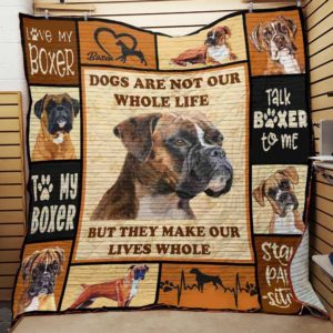 Boxer Dogs Are Not Our Whole Life But They Make Our LIves Whole Quilt Blanket Great Customized Blanket Gifts For Birthday Christmas Thanksgiving