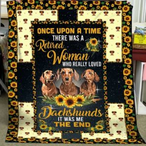 There Was A Retired Woman Who Really Loved Dachshunds Sunflower Quilt Blanket Great Customized Blanket Gifts For Birthday Christmas Thanksgiving