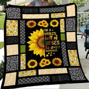In A World Full Of Roses Be A Sunflower Quilt Blanket Great Customized Blanket Gifts For Birthday Christmas Thanksgiving