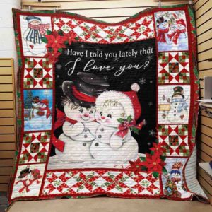 Snowman Christmas Have I Told You Lately That I Love You Quilt Blanket Great Customized Blanket Gifts For Birthday Christmas Thanksgiving