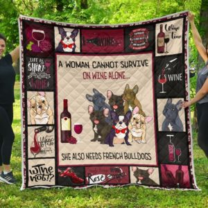 A Woman Cannot Survive On Wine Alone She Also Needs French Bulldog Quilt Blanket Great Customized Blanket Gifts For Birthday Christmas Thanksgiving