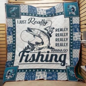 Fishing Really Really Wanna Go Fishing Quilt Blanket Great Customized Gifts For Birthday Christmas Thanksgiving Perfect Gifts For Fishing Lover