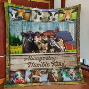 Cows Always Stay Humble And Kind Quilt Blanket Great Customized Blanket Gifts For Birthday Christmas Thanksgiving