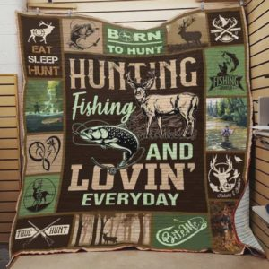 Hunting Fishing And Loving Everyday Quilt Blanket Great Customized Blanket Gifts For Birthday Christmas Thanksgiving