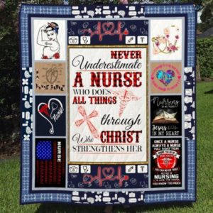 Never Underestimate A Nurse Who Does All Things Through Christ Who Strengthens Her Quilt Blanket Great Customized Blanket Gifts For Birthday Christmas Thanksgiving